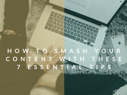 How To Smash Your Content With These 7 Essential Tips