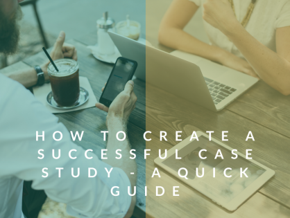 How to Create A Successful Case Study - a Quick Guide