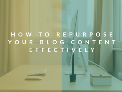 How To Repurpose Your Blog Content Effectively
