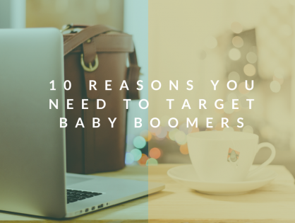 10 Reasons You Need To Target Baby Boomers