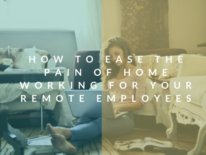 How to ease the pain of home working for your remote employees